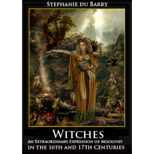 Witches An Extraordinary Expression Of Misogyny In The 16th And 17th Centuries Cover