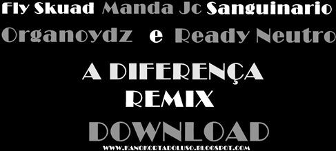 A Diferença Remix_Fly Skuad_Manda Jc_Sanguinario_Organoydz SS&Ready Neutro