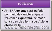 Art. 5o A ementa será grafada por meio de caracteres que a realcem e explicitará, de modo conciso e sob a forma de título, o objeto da lei.