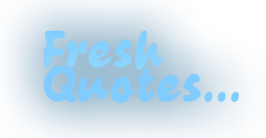 fresh quotes&#8230;