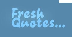 Fresh Quotes…