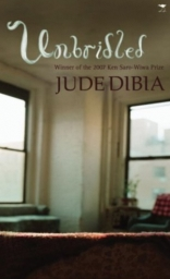 Unbridled: a novel by Jude Dibia, won the 2007 ANA/NDDC Ken Saro-Wiwa Prize