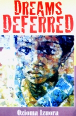 Dreams Deferred by Ozioma Izuora