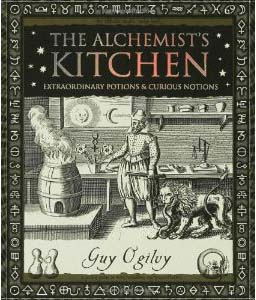 The Alchemists Kitchen Extraordinary Potions And Curious Notions Cover
