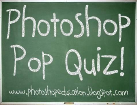 Photoshop Pop Quiz!