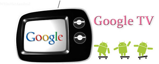 Google Launches Google TV, It runs Android OS, Chrome and Flash
