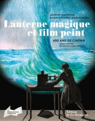 Catalogue de l'exposition Lanterne maqique et film peint 400 ans de cinéma à la Cinémathèque française
