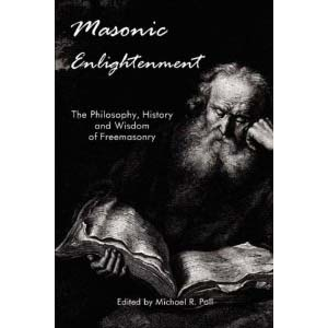 Masonic Enlightenment The Philosophy History And Wisdom Of Freemasonry Cover