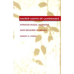 Sacred Leaves Of Candomble African Magic Medicine And Religion In Brazil Cover