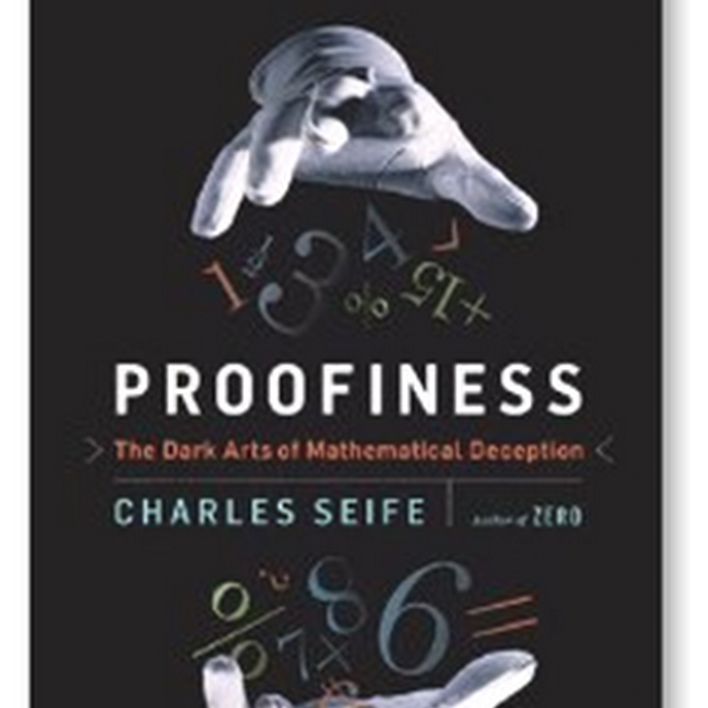 """Proofiness–The Dark Side of Mathematical Deception""–Created by Those Algorithms–New Book Coming Out Soon"