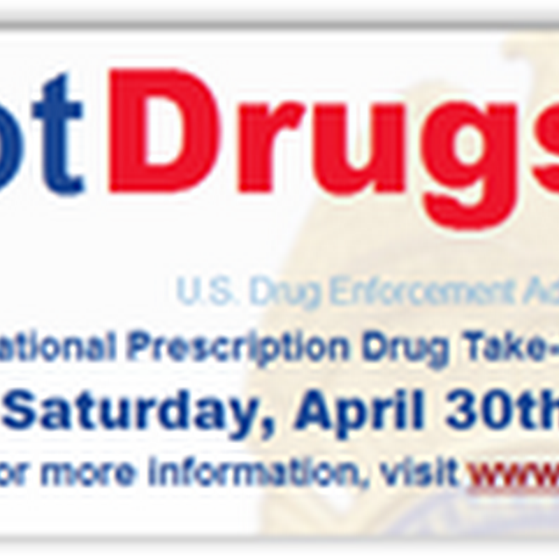 Second Annual DEA Drug Take Back Day–Saturday April 30, 2011 Across the US