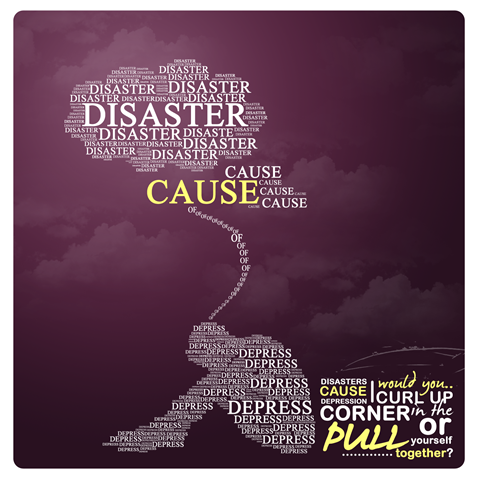 Disasters cause depression.Would you curl up corner in the pull or yourself together?
