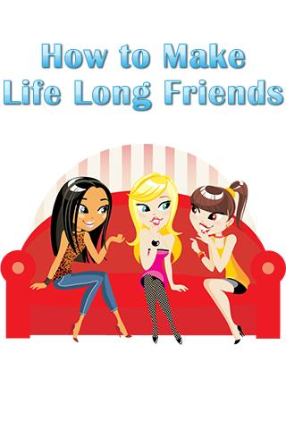 How to Make Life Long Friends