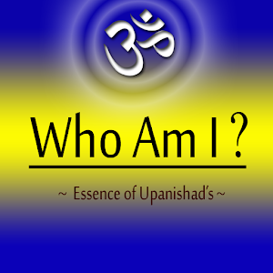 WHO AM I,Essence of Upanishads