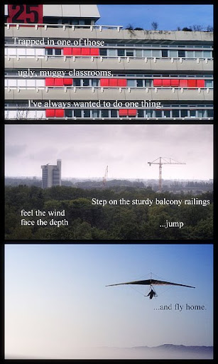 Trapped in one of those ugly, muggy classrooms, I've always wanted to do one thing. Step on the sturdy balcony railings, feel the wind, face the depth... jump - and fly home (picture of hang glider)