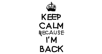 Keep Calm Because I'm Back
