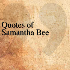 Quotes of Samantha Bee