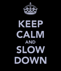 Keep calm and slow down resized 600