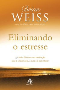 Eliminando o Estresse, por Brian Weiss