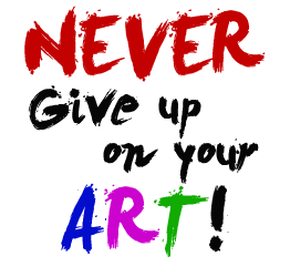 never give up on art