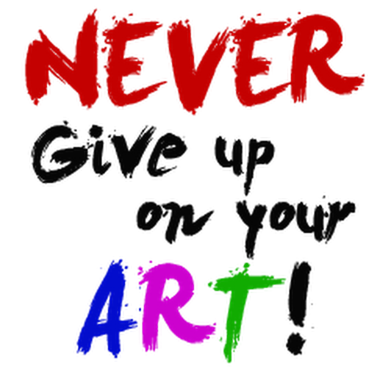 Advice from Artists - Never Give up on Your Art