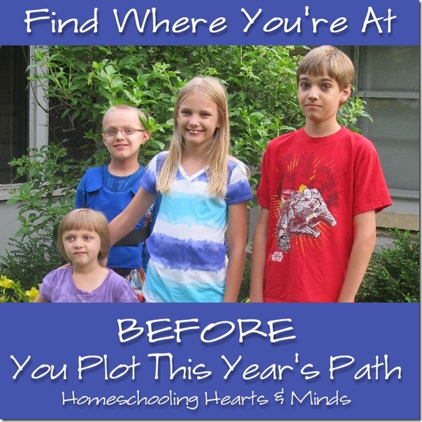 Before you plot this year's path, find where you're at!  Homeschooling Hearts & Minds