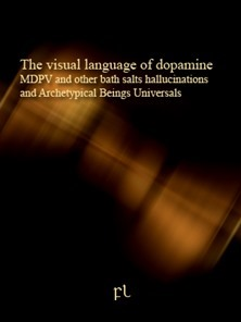The visual language of dopamine - MDPV and other bath salts hallucinations and Archetypical Beings Universals Cover