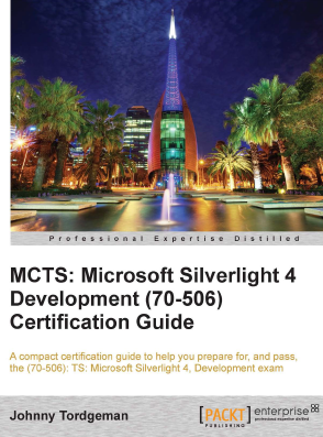 MCTS - Microsoft Silverlight 4 Development (70-506) Certification Guide