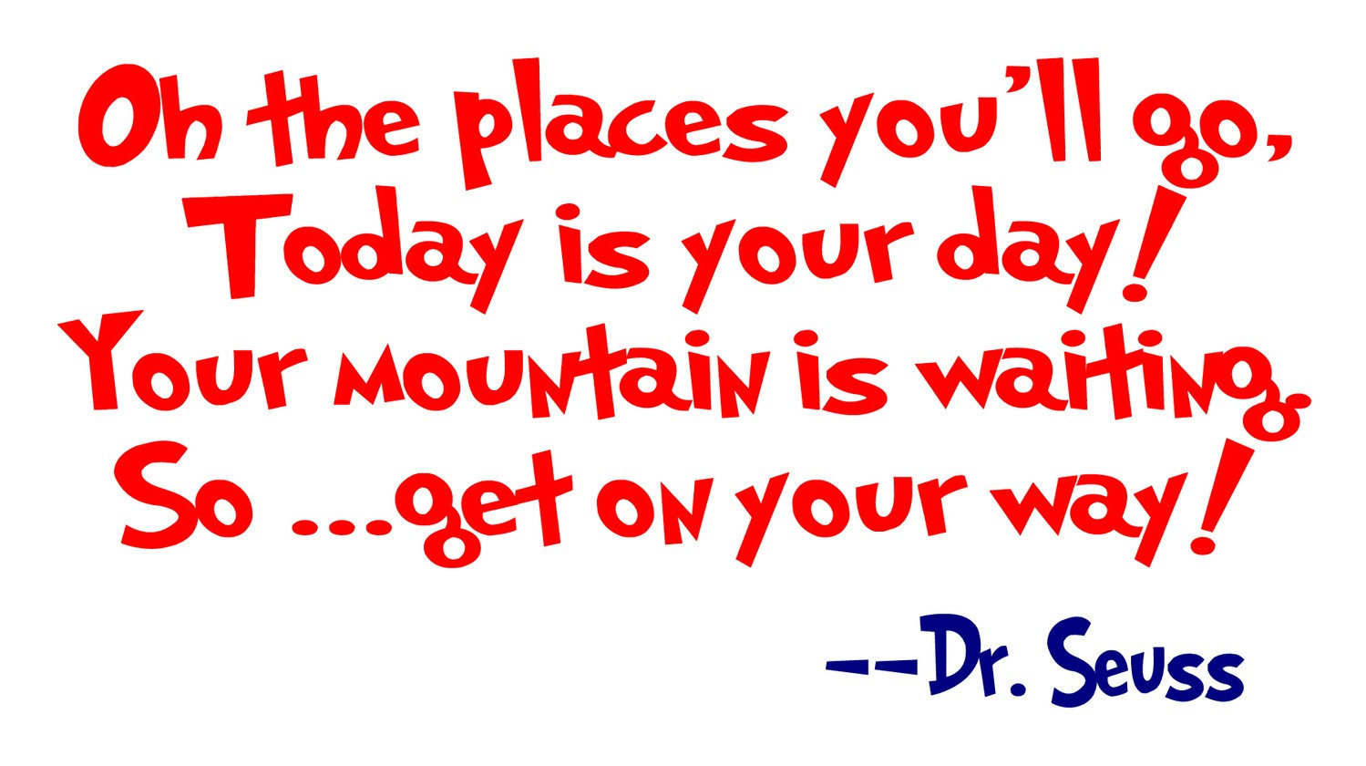 Inspirational Dr Seuss Today Is Your Day Quote Soaknowledge