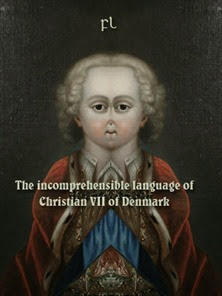 The incomprehensible language of Christian VII of Denmark Cover