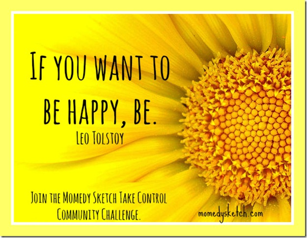 If you want to be happy…(on getting control of my life)
