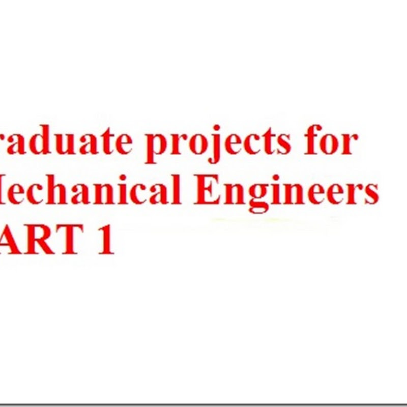graduate projects for Mechanical Engineers PART 1