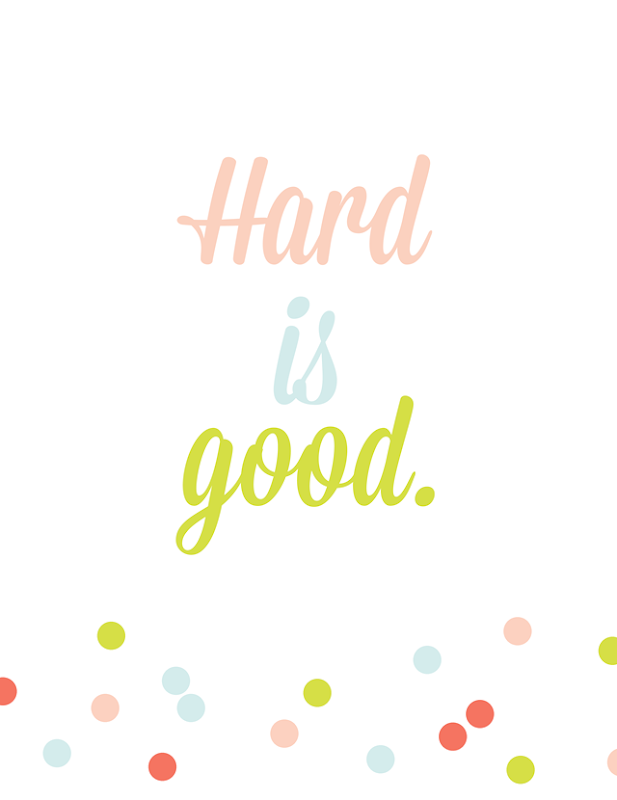 Hard is good