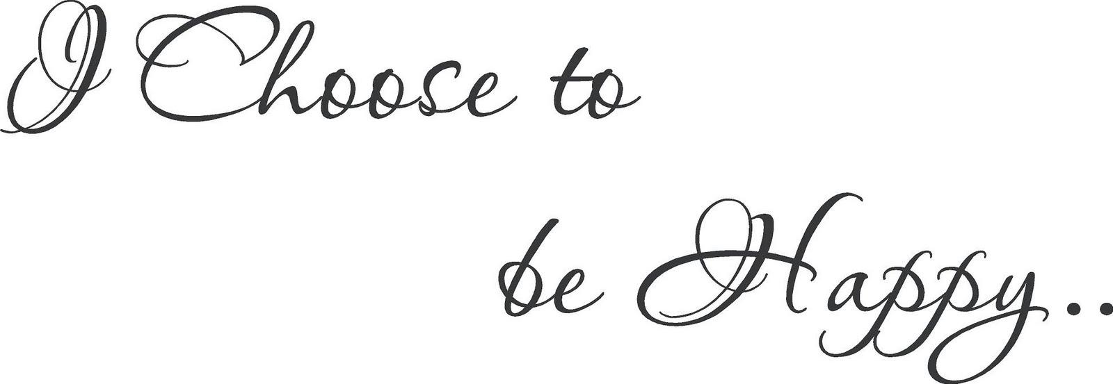 Choose To Be Happy Quotes choose to be happy quotes [2]   Quotes links Choose To Be Happy Quotes