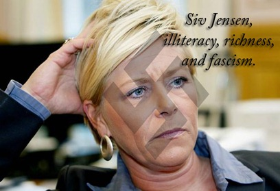 Siv Jensen a Norwegian illiterate fascist