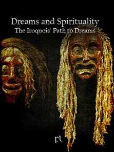 Dreams and Spirituality - the Iroquois' Path to Dreams Cover