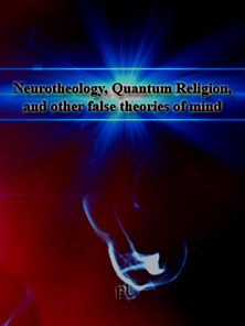 Neurotheology, Quantum Religion, and other false theories of mind Cover