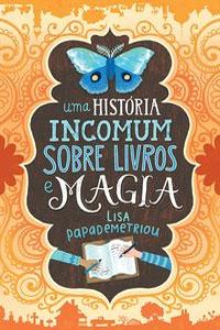 Uma História Incomum Sobre Livros e Magia, por Lisa Papademetriou