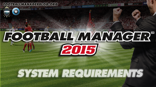 Football Manager 2015 system requirements