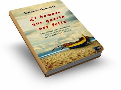 EL HOMBRE QUE QUERÍA SER FELIZ, Laurent Gounelle [ Libro ] – Una fábula moderna acerca de la búsqueda de la auténtica felicidad