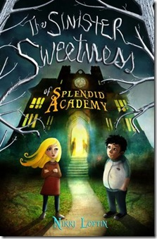 book cover of The Sinister Sweetness of Splendid Academy by Nikki Loftin