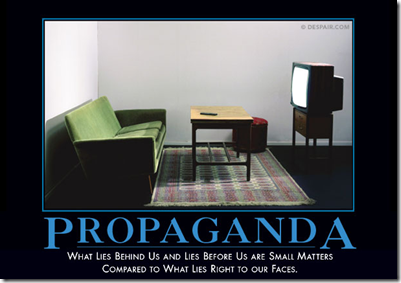 Propaganda - What lies behind us and lies before us are small matters compared to what lies right to our faces.