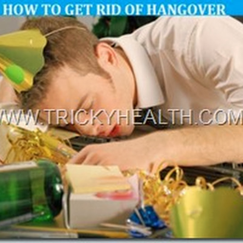 HOME REMEDIES ON HOW TO GET RID OF BAD HANGOVER QUICKLY