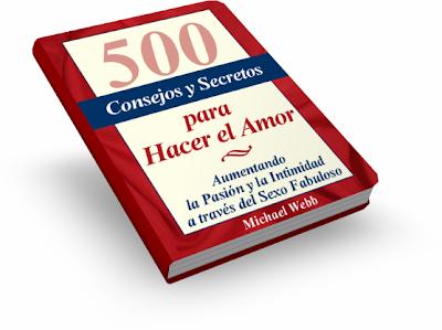 500 CONSEJOS Y SECRETOS PARA HACER EL AMOR, Michael Webb [ Libro Guía ] – Cómo mejorar, aumentar la pasión y la intimidad en tus relaciones sexuales