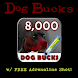 Dog Bucks - 8,000 + Adrln Shot