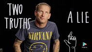 Corey Taylor, Two Truths + a Lie