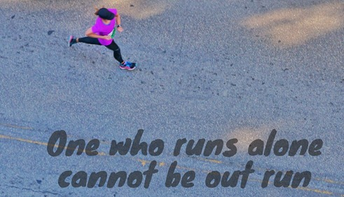 one who runs alone cannot be outrun