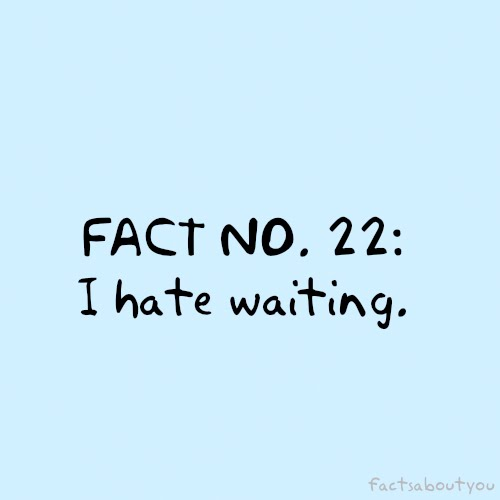 I Hate Waiting Nuttytimes Beautiful Quotes More