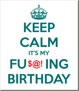 keep-calm-it-s-my-fucking-birthday