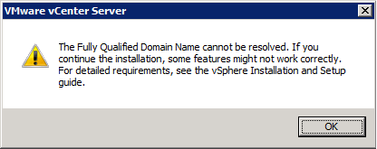 VMware vCenter Server Installer - The Fully Qualified Domain Name cannot be resolved. If you continue the installation, some features might not work correctly. For detailed requirements, see the vSphere Installation and Setup guide.